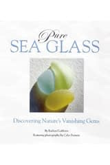 Pure Sea Glass: Discovering Nature's Vanishing Gems by Richard LaMotte