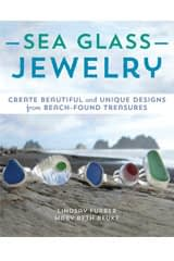 Sea Glass Jewelry: Create Beautiful and Unique Designs from Beach-Found Treasures by Lindsay Furber and Mary Beth Beuke