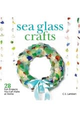Sea Glass Crafts: 28 Fun Projects You Can Make at Home by C. S. Lambert