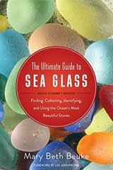 The Ultimate Guide to Sea Glass: Beach Comber's Edition: Finding, Collecting, Identifying, and Using the Ocean's Most Beautiful Stones Paperback by Mary Beth Beuke