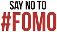 Say no to #FOMO (Fear of Missing Out)