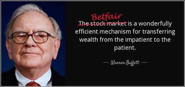 """Betfair is a wonderfully efficient mechanism for transferring wealth from the impatient to the patient"" Warren Buffett quote"